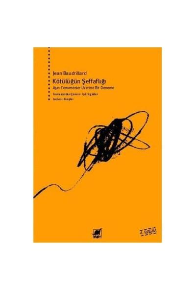 Kötülüğün Şeffaflığı - Jean Baudrillard