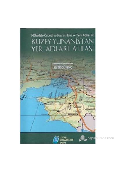Mübadele Öncesi Ve Sonrası Eski Ve Yeni Adları İle Kuzey Yunanistan Yer Adları Atlası
