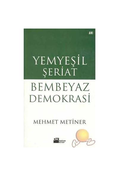 Yemyeşil Şeriat Bembeyaz Demokrasi-Mehmet Metiner