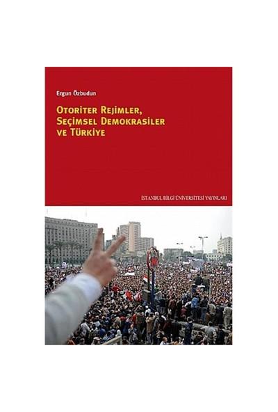Otoriter Rejimler, Seçimsel Demokrasiler ve Türkiye - Ergun Özbudun