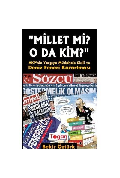 Millet mi? O da kim? AKP'nin Yargıya Müdahale Sicili ve Deniz Feneri Karartması - Bekir Öztürk