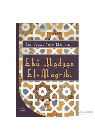 Ebû Medyen El-Mağribi - Hayatı,Eserleri,Tasavvufî Görüşleri Ve Medyeniyye Tarîkatı-Hamide Ulupınar