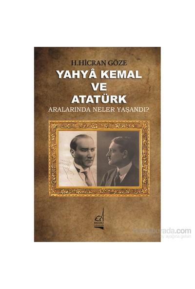 Yahya Kemal Ve Atatürk: Aralarında Neler Yaşandı-H. Hicran Göze