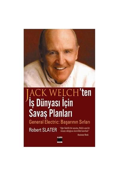 Jack Welch`ten İş Dünyası İçin Savaş Planları - Robert Slater