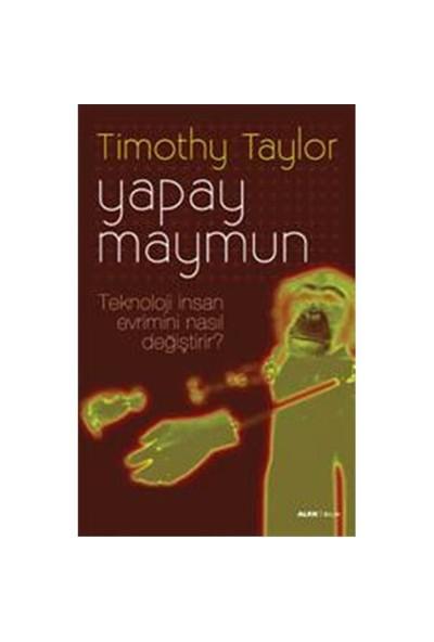 Yapay Maymun - Teknoloji İnsan Evrimini Nasıl Değiştirdi?-Timothy Taylor