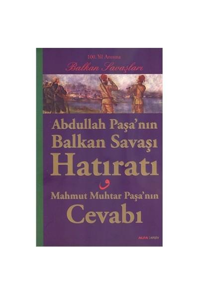 Abdullah Paşa'Nın Balkan Savaşı Hatıratı-Mahmut Muhtar Paşa'Nın Cevabı-Kolektif