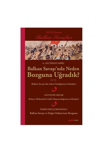 Balkan Savaşı'Nda Neden Bozguna Uğradık? - (100. Yıl Anısına Balkan Savaşları)-Ali İhsan Sabis