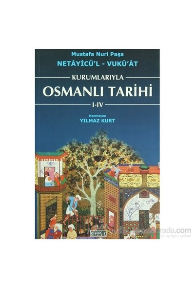 Kurumlarıyla Osmanlı Tarihi 1-4 (Netayicül''L - Vuku''At)-Mustafa Nuri Paşa