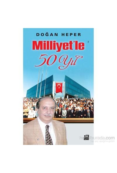 Milliyet'Le 50 Yıl-Doğan Heper