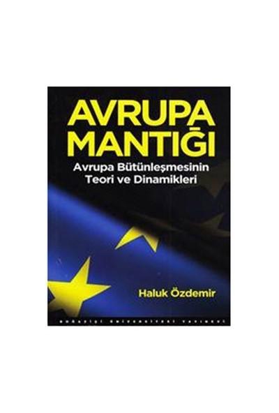 Avrupa Mantığı - (Avrupa Bütünleşmesinin Teori Ve Dinamikleri) - Haluk Özdemir