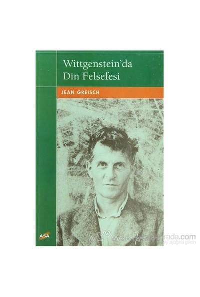 Wittgenstein''Da Din Felsefesi-Jean Greisch