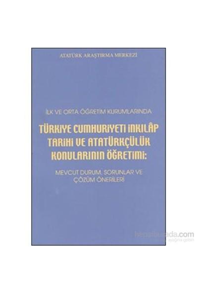Türkiye Cumhuriyeti İnkılap Tarihi Ve Atatürkçülük Konularının Öğretimi-Kolektif