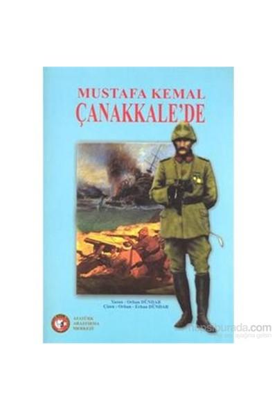 Mustafa Kemal Atatürk Çanakkalede-Orhan Dündar