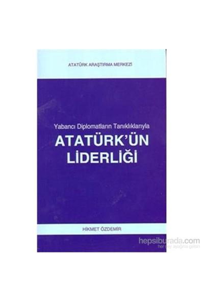 Yabancı Diplomatların Tanıklarıyla Atatürkün Liderliği - Hikmet Özdemir