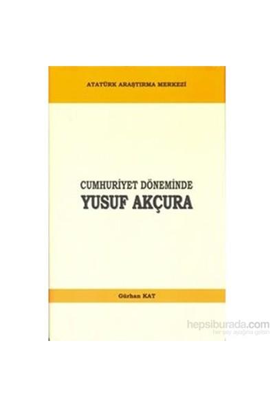 Cumhuriyet Döneminde Yusuf Akçura-Gürhan Kat