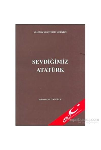 Sevdiğimiz Atatürk-Rasim Pehlivanoğlu