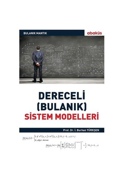Bulanık Mantık: Dereceli (Bulanık) Sistem Modelleri - İ.Burhan Türkşen