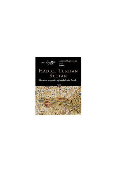Hadice Turhan Sultan - Osmanlı İmparatorluğu'nda Kadın Baniler
