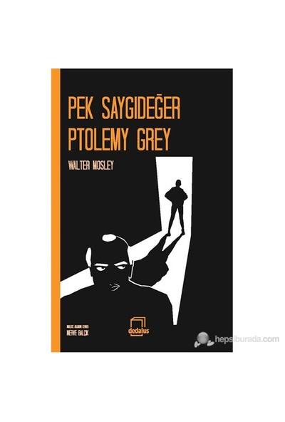 Pek Saygıdeğer Ptolemy Grey-Walter Mosley