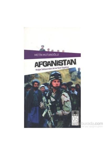 Afganistan - Moğol İstilasından Amerikan İşgaline-Metin Mutanoğlu