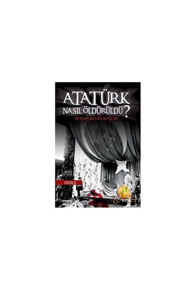 Atatürk Nasıl Öldürüldü? 68 Yıldır Gizlenen Sır
