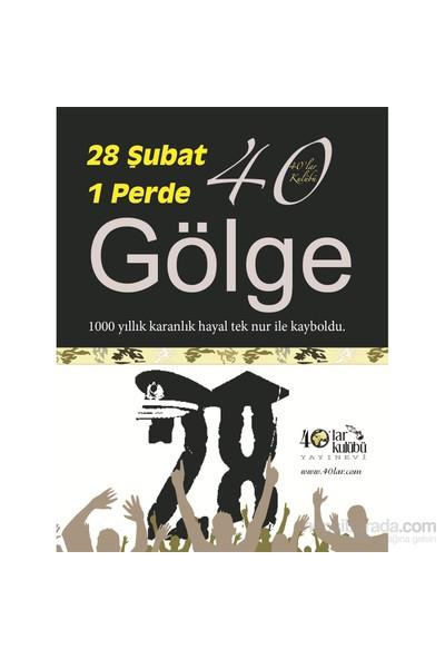 28 Şubat 1 Perde 40 Gölge-Kolektif