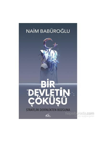 Bir Devletin Çöküşü - Naim Babüroğlu