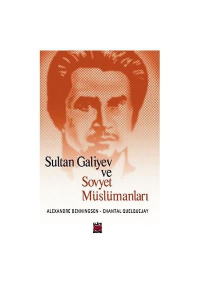 Sultan Galiyev Ve Sovyet Müslümanları-Chantal Quelquejay