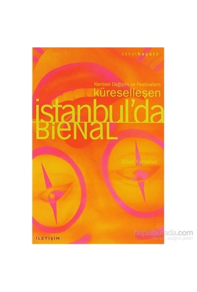 Küreselleşen İstanbul'Da Bienal - Kentsel Değişim Ve Festivalizm-Sibel Yardımcı