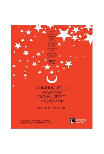 Cumhuriyet'Le Yaşamak Cumhuriyet'İ Yaşatmak-Mehmet Özyurt