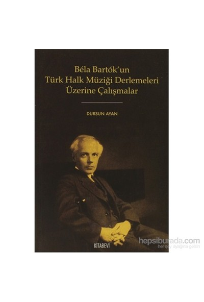 Bela Bartok'Un Türk Halk Müziği Derlemesi Üzerine Çalışmalar-Dursun Ayan