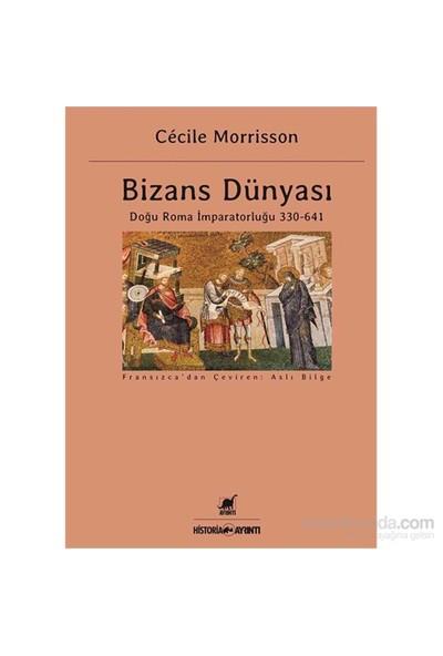 Bizans Dünyası - Doğu Roma İmparatorluğu 330-641-Cecile Morrisson