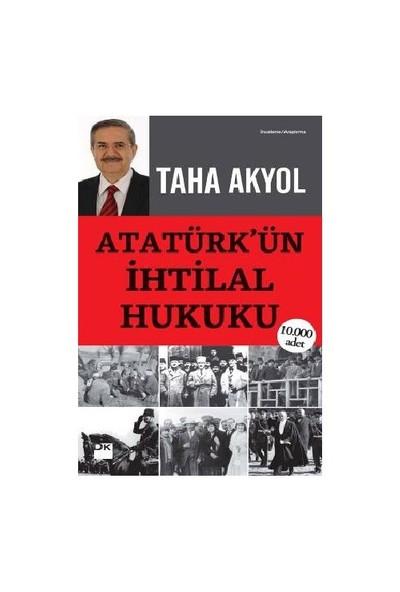 Atatürk'Ün İhtilal Hukuku-Taha Akyol