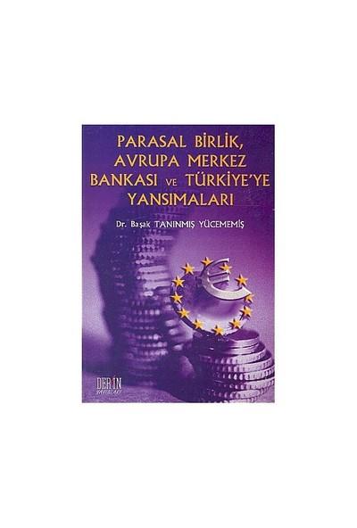 Parasal Birlik, Avrupa Merkez Bankası Ve Türkiye'Ye Yansımaları-Başak Tanınmış Yücememiş