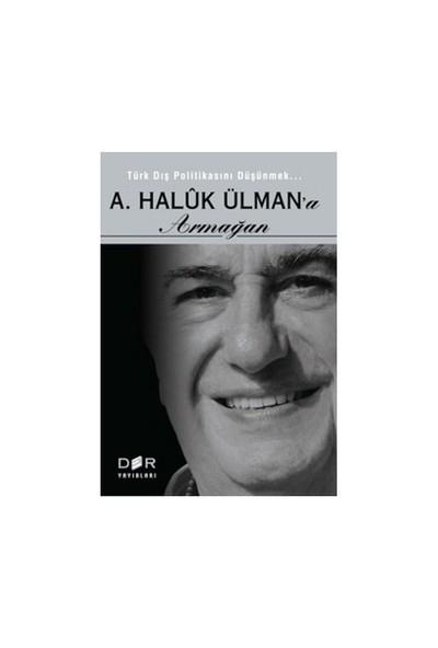 Türk Dış Politikasını Düşünmek - A. Haluk Ülman'A Armağan-Fuat Aksu