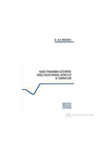 Konut Finansman Sisteminde İhraç Edilen Menkul Kıymetler Ve Teminatları-Aslı Makaracı Başak