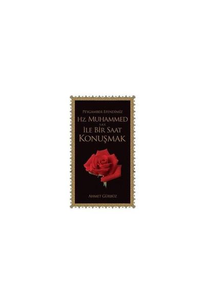 Peygamber Efendimiz Hz. Muhammed S.A.V. İle Bir Saat Konuşmak