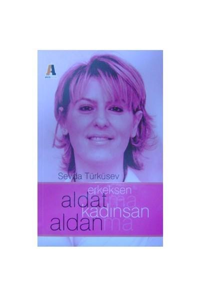 Erkeksen Aldatma, Kadınsan Aldanma - Sevda Türküsev