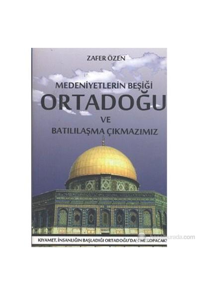 Medeniyetlerin Beşiği Ortadoğu Ve Batılılaşma Çıkmazımız-Zafer Özen