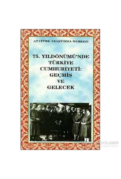 75. Yıldönümünde Türkiye Cumhuriyeti Geçmiş Ve Gelecek