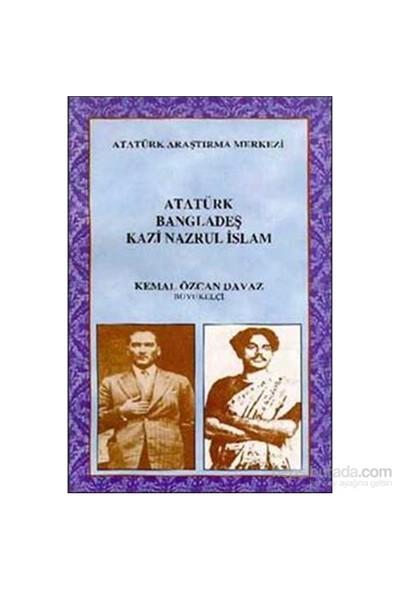 Atatürk Bangladeş Kazi Nazrul İslam-Kemal Özcan Davaz