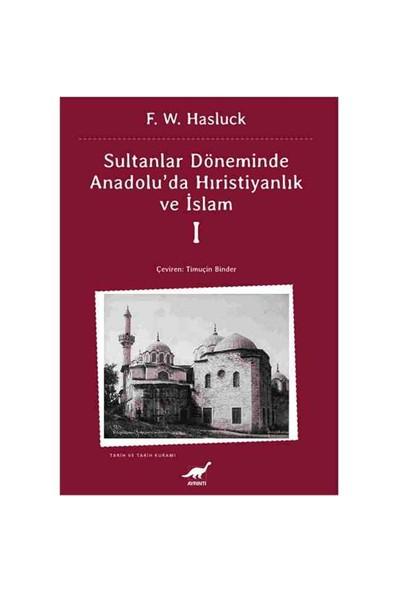 Sultanlar Döneminde Anadolu'Da Hıristiyanlık Ve İslam - 1-F. W. Hasluck