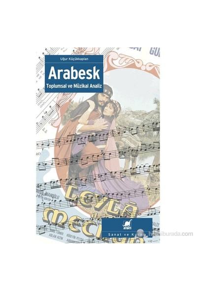 Arabesk - (Toplumsal Ve Müzikal Analiz)-Uğur Küçükkaplan