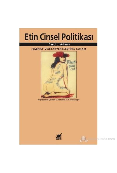 Etin Cinsel Politikası : Feminist-Vejeteryan Eleştirel Kuram - Carol J. Adams