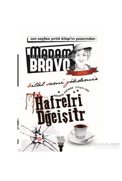Madam Bravo Hayatta Kalmak İstiyorsan Hafrelri Dğeişitr-Bilal Sami Gökdemir