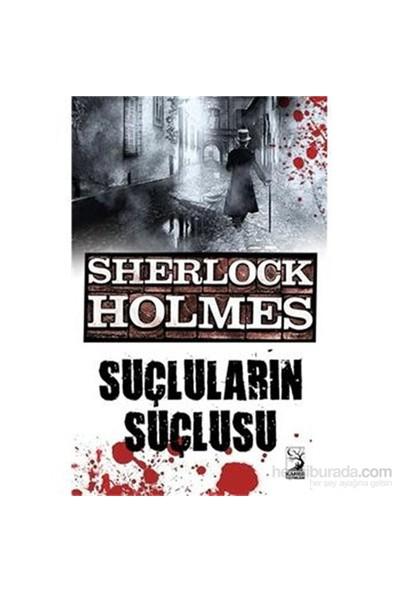 Sherlock Holmes Suçluların Suçlusu - Sir Arthur Conan Doyle