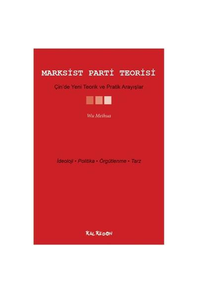 Marksist Parti Teorisi - Çin'De Yeni Teorik Ve Pratik Arayışlar-Wu Meihua