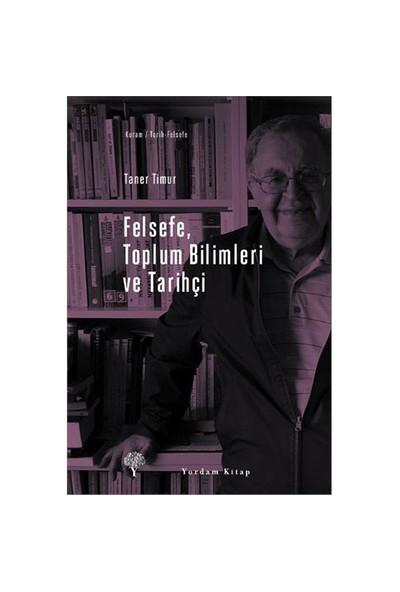 Felsefe, Toplum Bilimleri Ve Tarihçi-Taner Timur