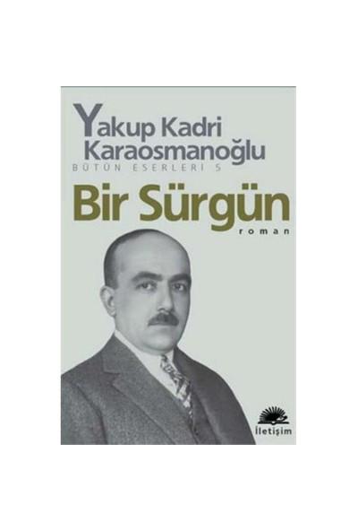 Bir Sürgün - Bütün Eserleri 5 - Yakup Kadri Karaosmanoğlu