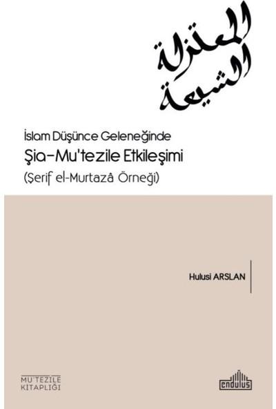 İslam Düşünce Geleneğinde Şia- Mu'tezile Etkileşimi (Şerif El-Murtaza Örneği)